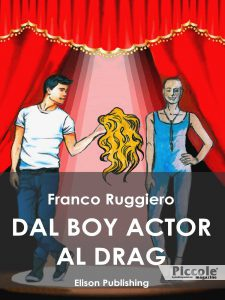 Dal boy actor al drag queen di Franco Ruggiero