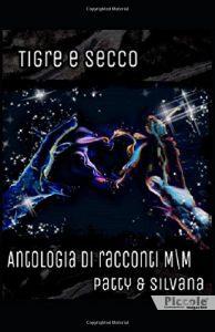 Tigre e Secco: Antologia di racconti M\M di Patty Balossino e Silvana Cino