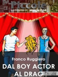 Dal boy actor al drag queen di Franco Ruggiero