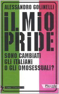 Il mio pride. Sono cambiati gli italiani o gli omosessuali? di Alessandro Golinelli
