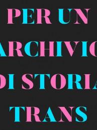 Invito al seminario 'Per un archivio di storia trans - Tavoli di studio ed elaborazione politica trans'