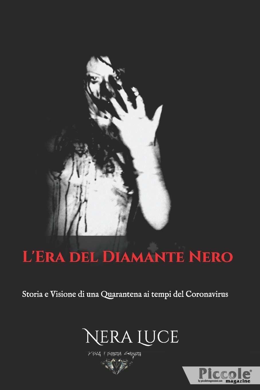 L'Era del Diamante Nero: Storia e Visione di una Quarantena ai Tempi del Coronavirus di Nera Luce