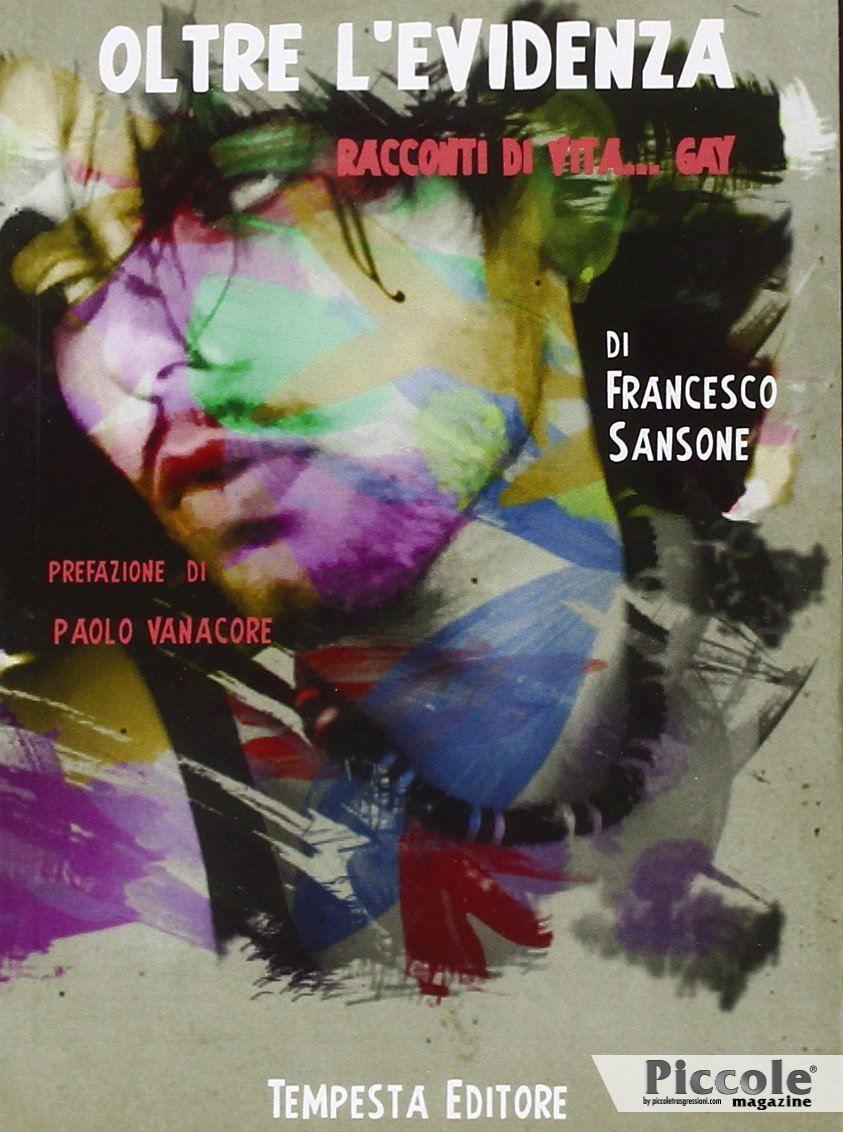 Oltre l'evidenza! Racconti di vita...gay di Francesco Sansone