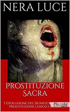 Prostituzione Sacra: l'Evoluzione del Significato della Prostituzione lungo i Secoli di Nera Luce