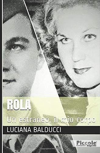 Rola: Un estraneo, il mio corpo di Luciana Balducci
