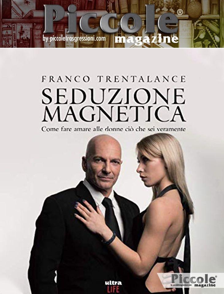 Foto copertina del libro Seduzione magnetica: Come fare amare alle donne ciò che sei veramente di Franco Trentalance
